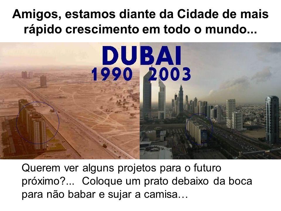 Amigos, estamos diante da Cidade de mais rápido crescimento em todo o mundo...