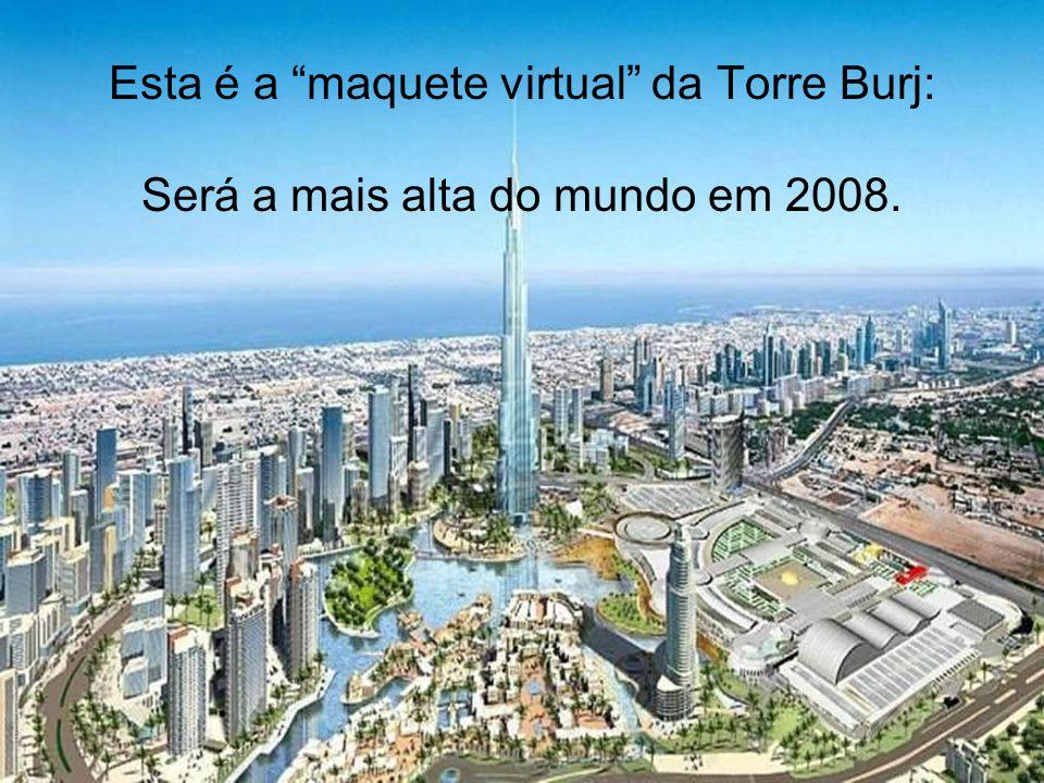 Esta é a maquete virtual da Torre Burj: Será a mais alta do mundo em 2008.