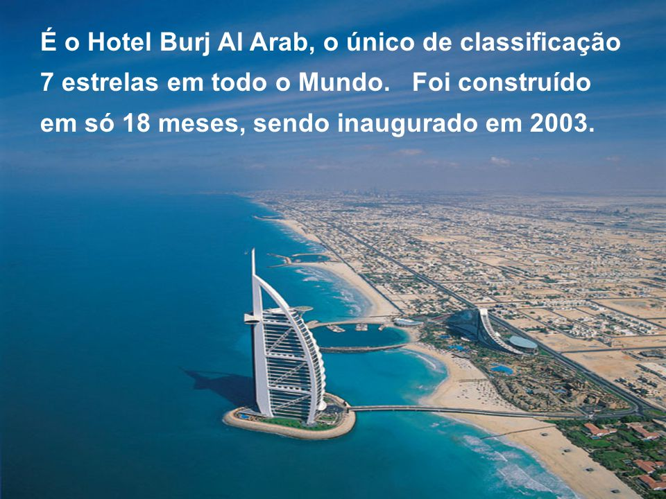 É o Hotel Burj Al Arab, o único de classificação