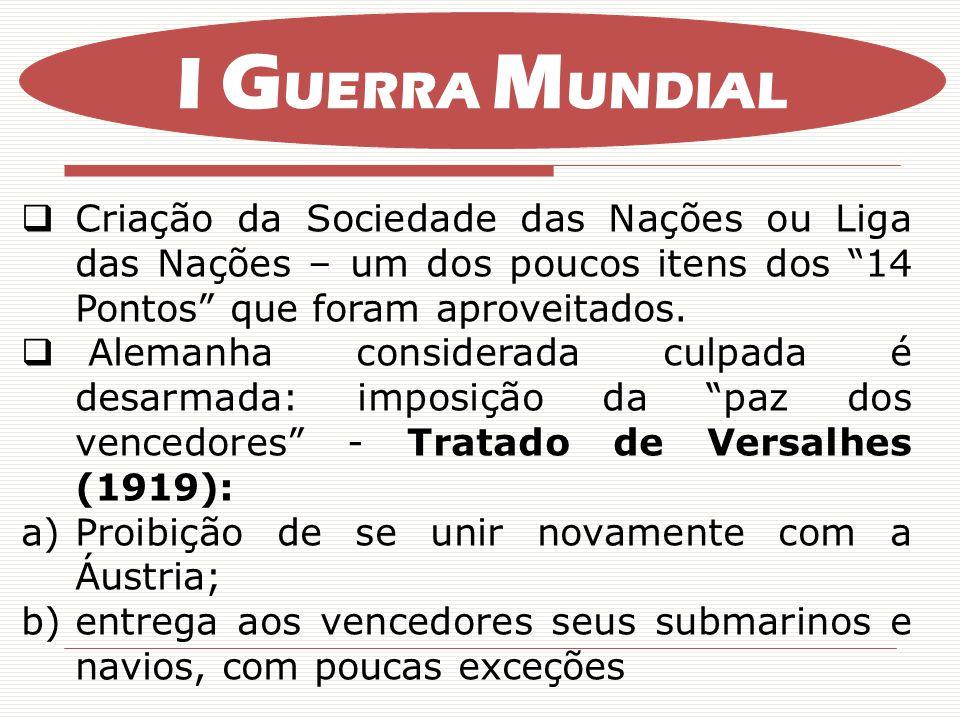 I GUERRA MUNDIAL Criação da Sociedade das Nações ou Liga das Nações – um dos poucos itens dos 14 Pontos que foram aproveitados.