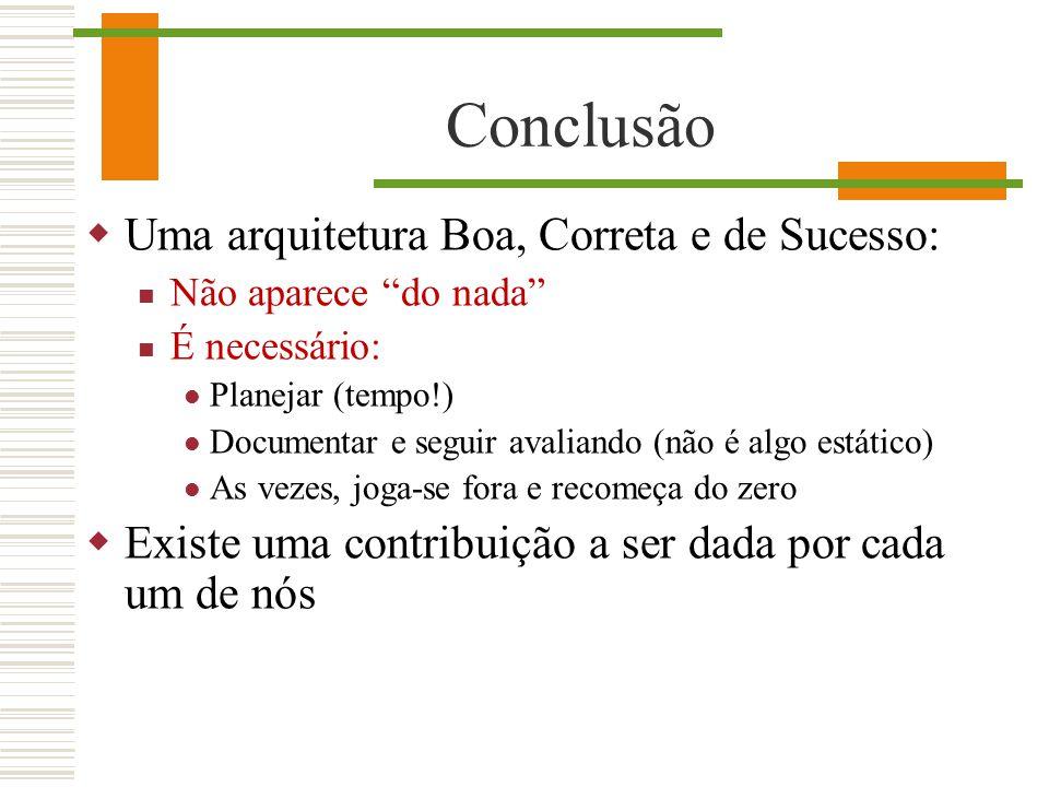 Conclusão Uma arquitetura Boa, Correta e de Sucesso: