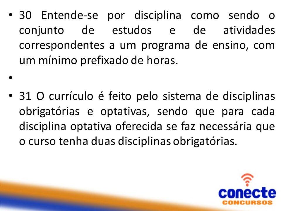 30 Entende-se por disciplina como sendo o conjunto de estudos e de atividades correspondentes a um programa de ensino, com um mínimo prefixado de horas.