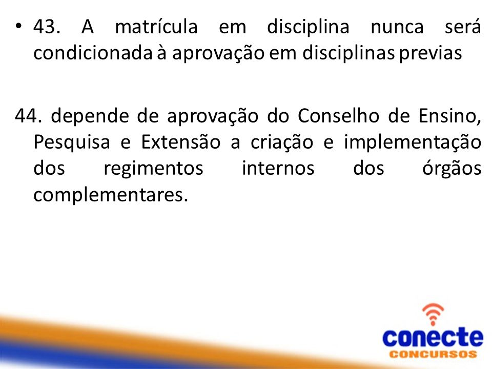 43. A matrícula em disciplina nunca será condicionada à aprovação em disciplinas previas
