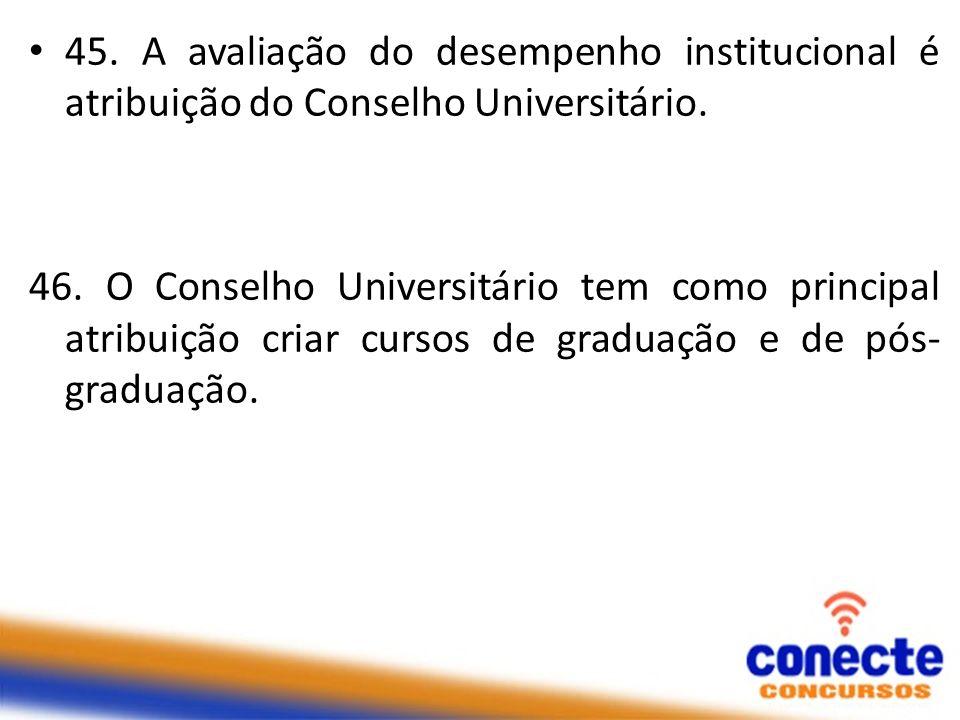 45. A avaliação do desempenho institucional é atribuição do Conselho Universitário.