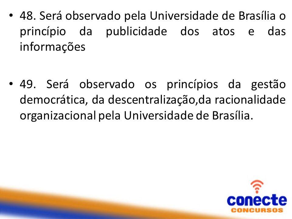 48. Será observado pela Universidade de Brasília o princípio da publicidade dos atos e das informações