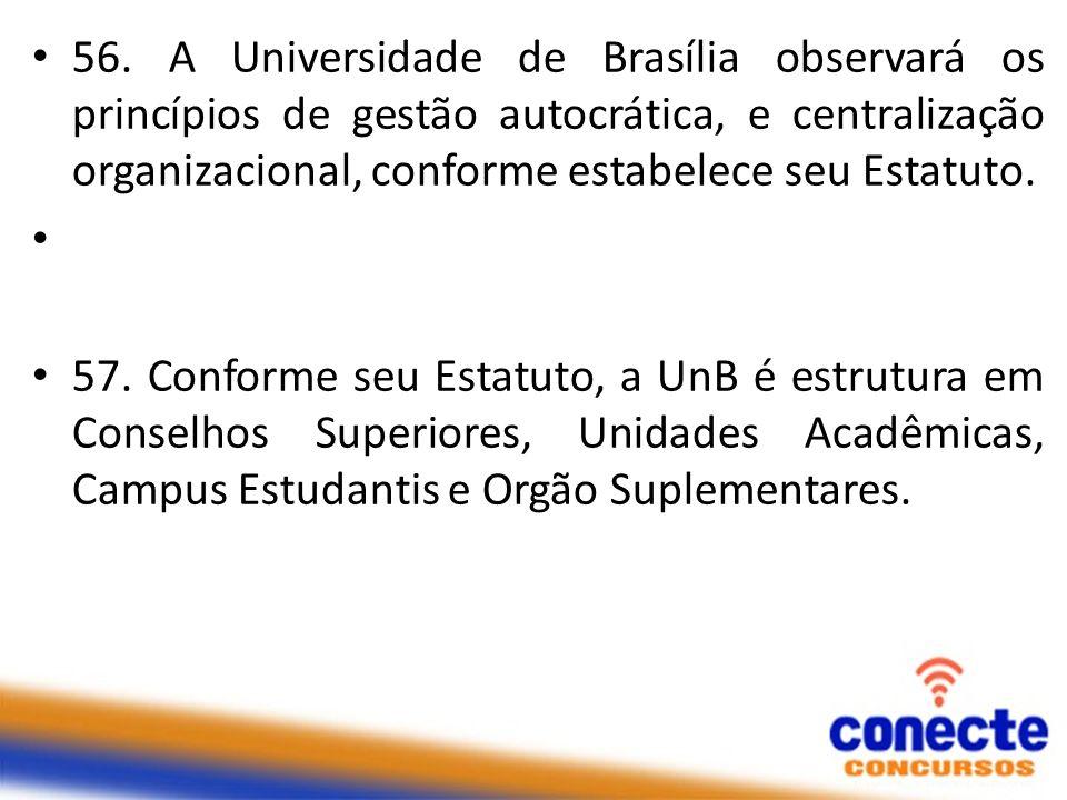 56. A Universidade de Brasília observará os princípios de gestão autocrática, e centralização organizacional, conforme estabelece seu Estatuto.