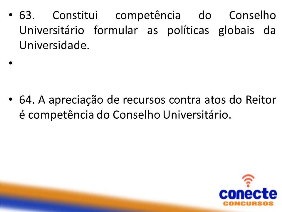 63. Constitui competência do Conselho Universitário formular as políticas globais da Universidade.