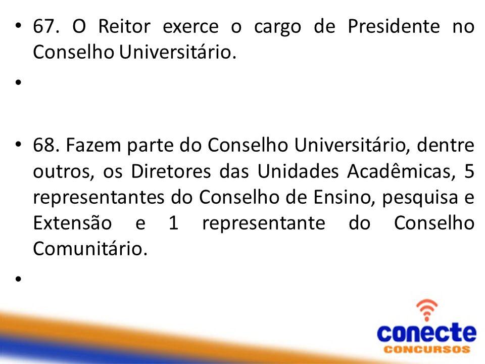 67. O Reitor exerce o cargo de Presidente no Conselho Universitário.