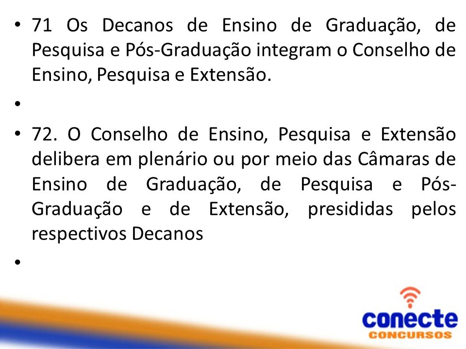 71 Os Decanos de Ensino de Graduação, de Pesquisa e Pós-Graduação integram o Conselho de Ensino, Pesquisa e Extensão.