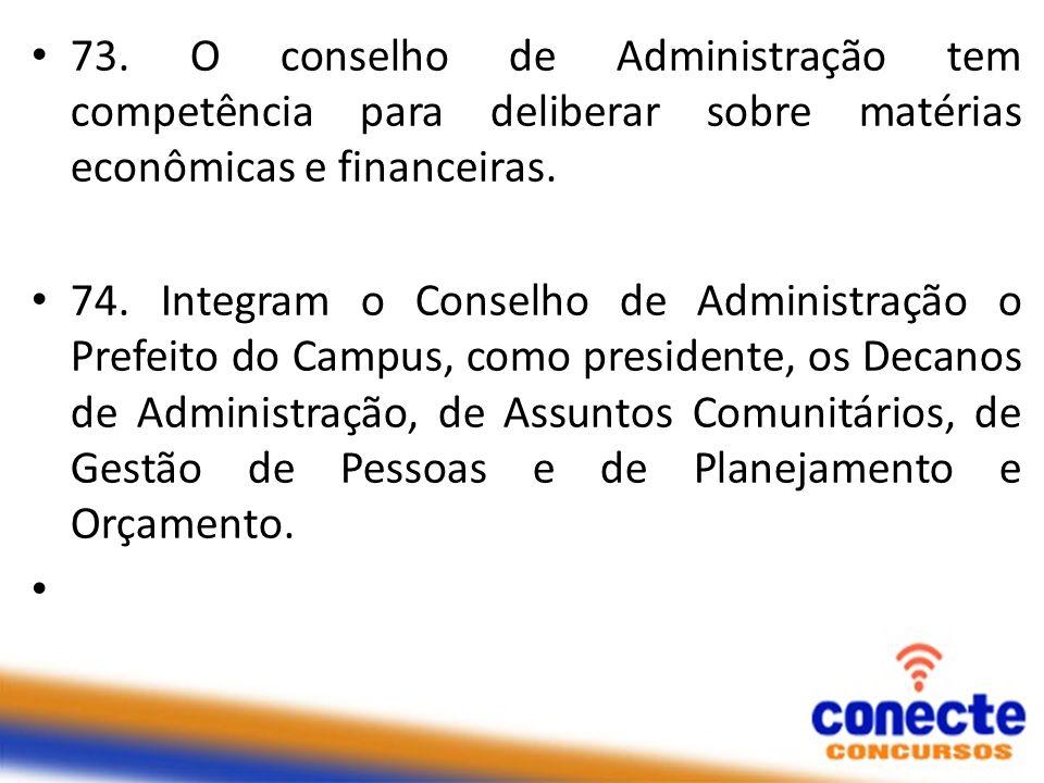 73. O conselho de Administração tem competência para deliberar sobre matérias econômicas e financeiras.