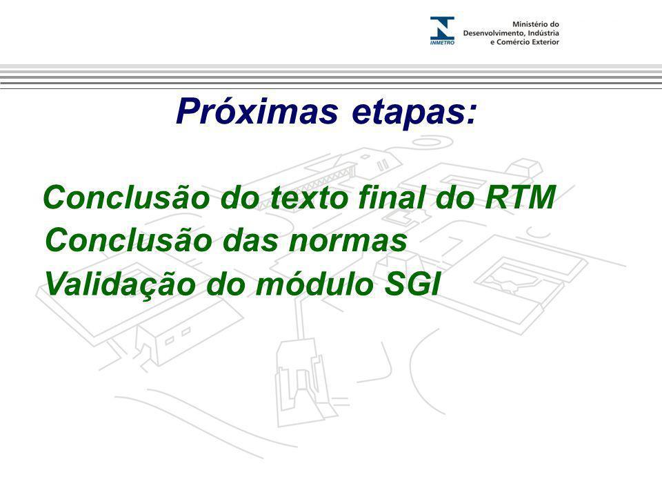 Próximas etapas: Conclusão do texto final do RTM Conclusão das normas