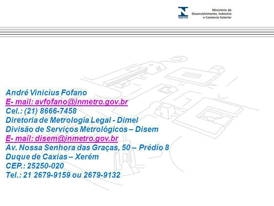André Vinicius Fofano E- mail: avfofano@inmetro.gov.br. Cel.: (21) 8666-7458. Diretoria de Metrologia Legal - Dimel.