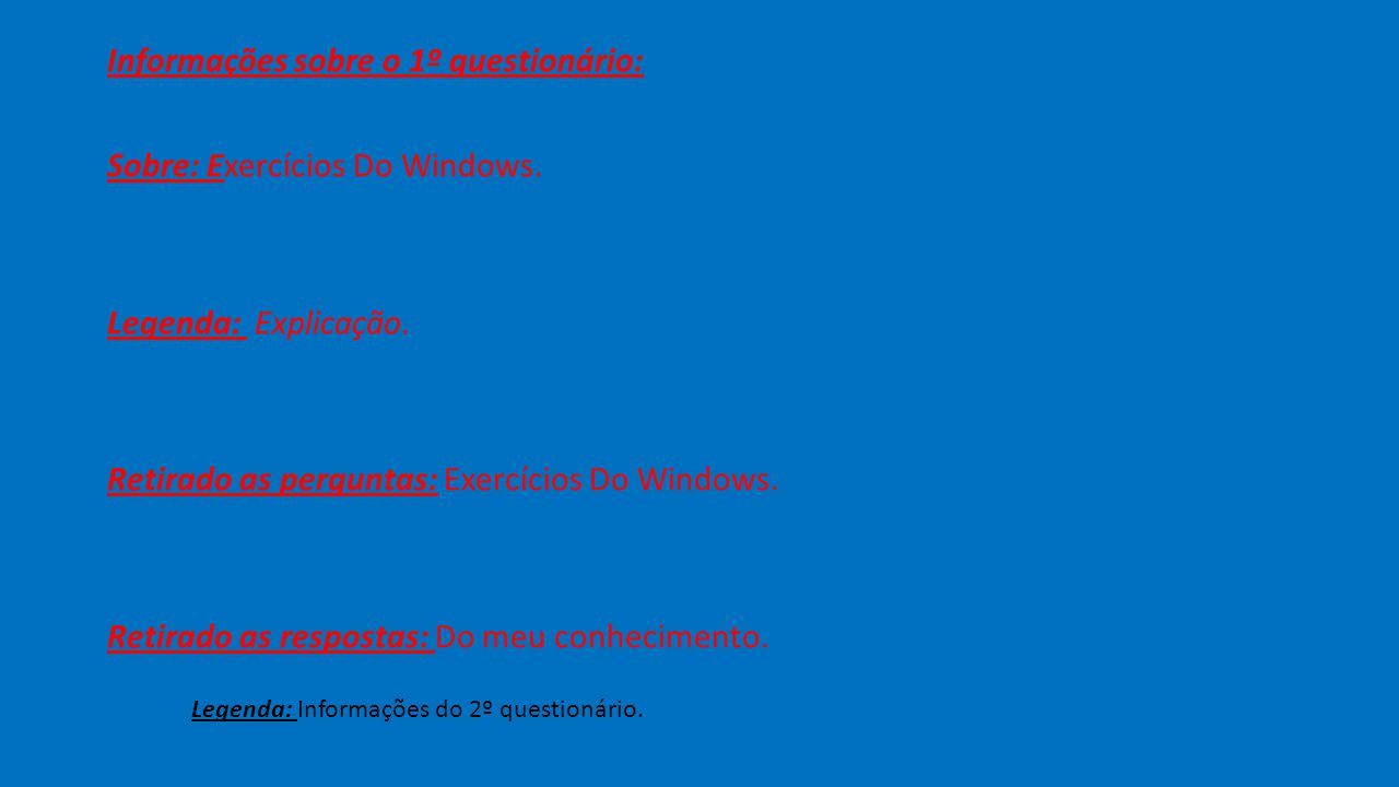 Informações sobre o 1º questionário: Sobre: Exercícios Do Windows