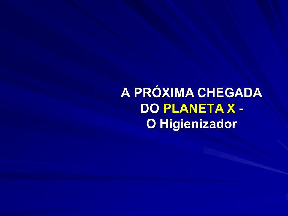 A PRÓXIMA CHEGADA DO PLANETA X - O Higienizador
