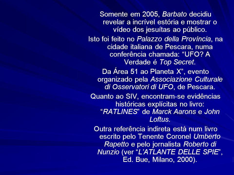 Somente em 2005, Barbato decidiu revelar a incrível estória e mostrar o vídeo dos jesuítas ao público.