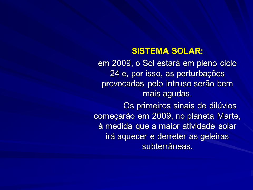 SISTEMA SOLAR: em 2009, o Sol estará em pleno ciclo 24 e, por isso, as perturbações provocadas pelo intruso serão bem mais agudas.