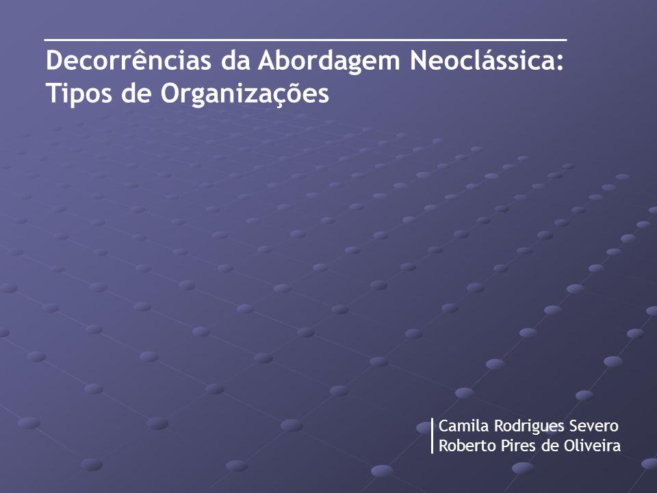 Decorrências da Abordagem Neoclássica: Tipos de Organizações