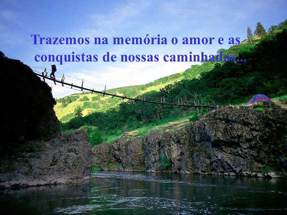 Trazemos na memória o amor e as