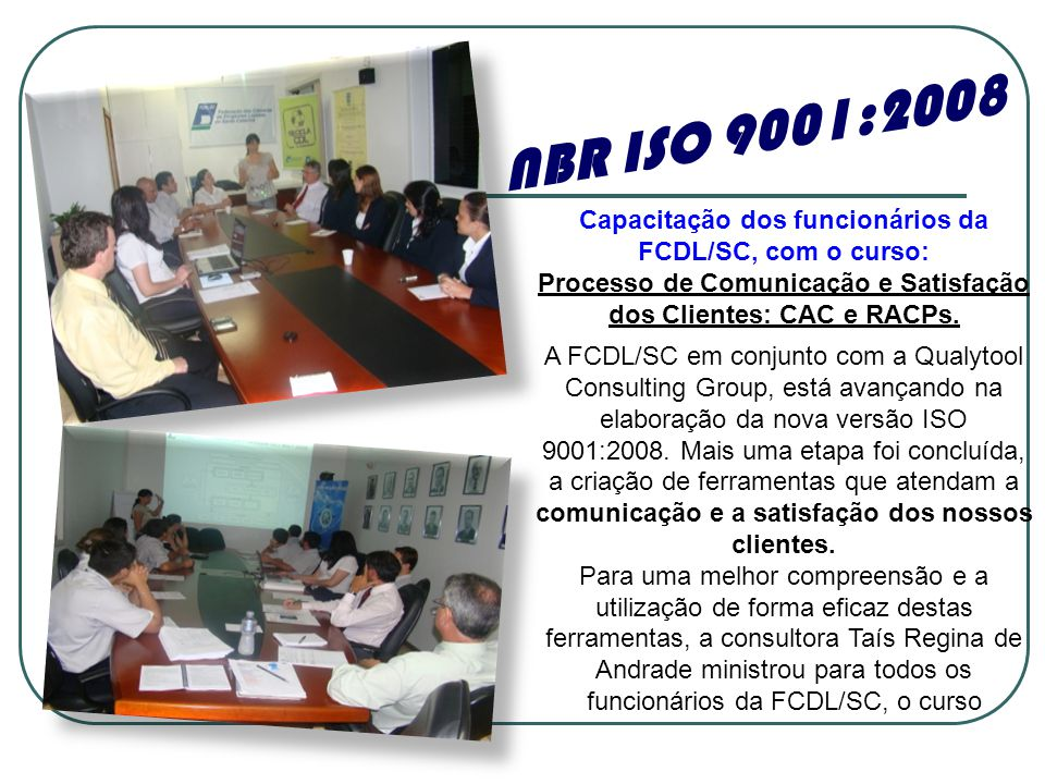 NBR ISO 9001:2008 Capacitação dos funcionários da FCDL/SC, com o curso: Processo de Comunicação e Satisfação dos Clientes: CAC e RACPs.
