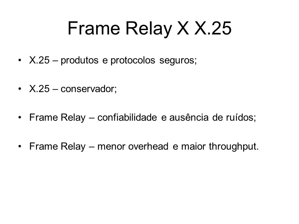 Frame Relay X X.25 X.25 – produtos e protocolos seguros;
