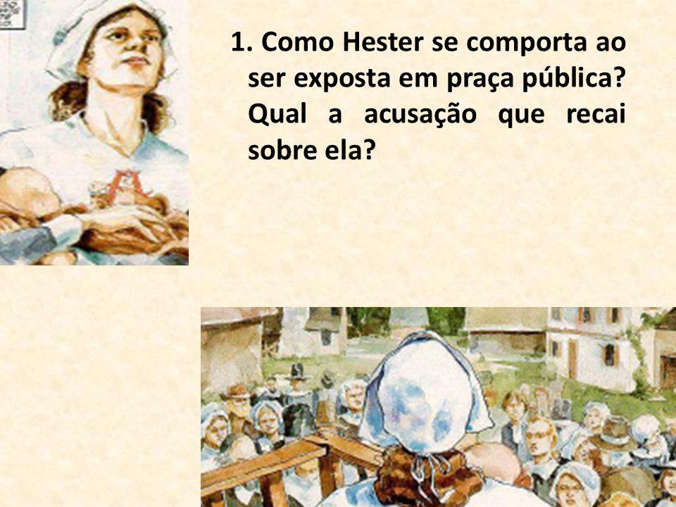 1. Como Hester se comporta ao ser exposta em praça pública