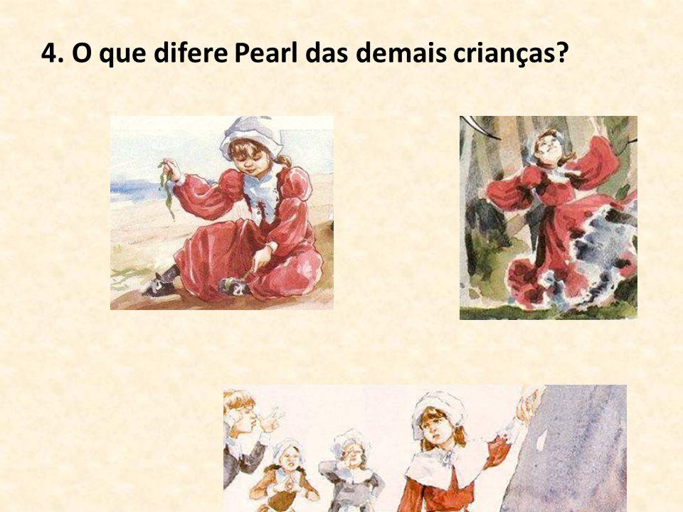 4. O que difere Pearl das demais crianças