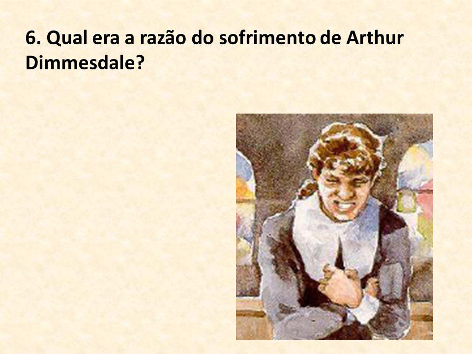 6. Qual era a razão do sofrimento de Arthur Dimmesdale