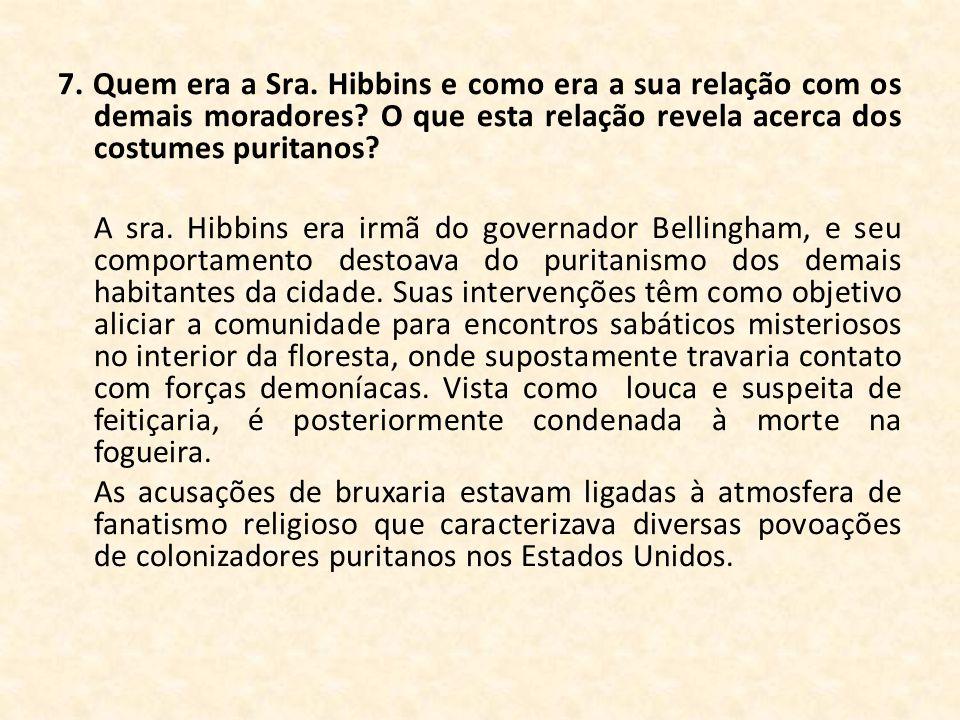 7. Quem era a Sra. Hibbins e como era a sua relação com os demais moradores O que esta relação revela acerca dos costumes puritanos