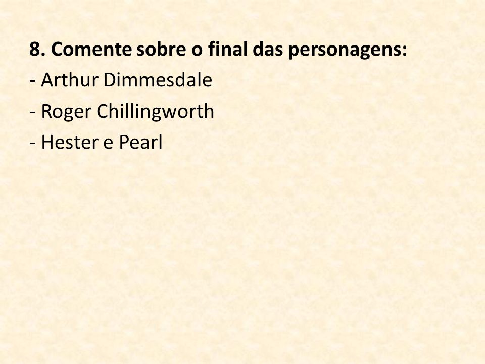 8. Comente sobre o final das personagens: