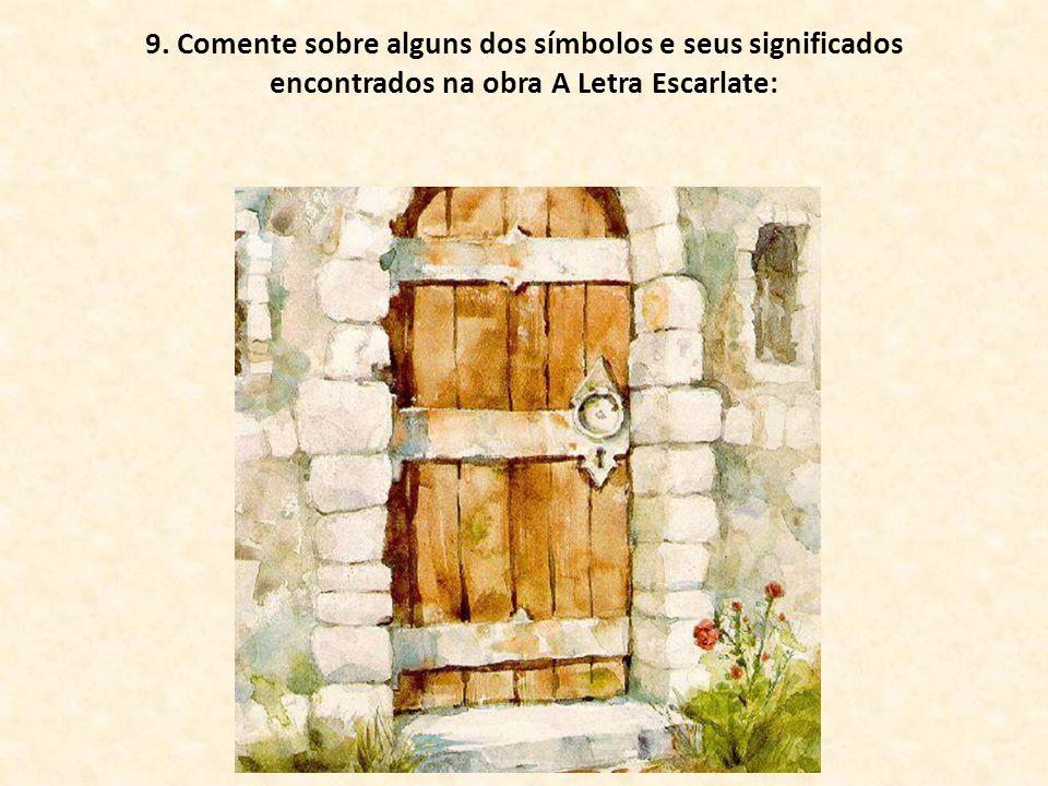 9. Comente sobre alguns dos símbolos e seus significados encontrados na obra A Letra Escarlate: