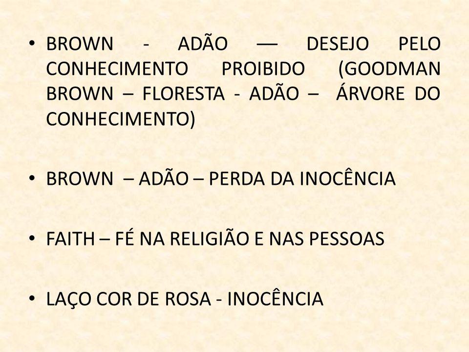 BROWN - ADÃO –– DESEJO PELO CONHECIMENTO PROIBIDO (GOODMAN BROWN – FLORESTA - ADÃO – ÁRVORE DO CONHECIMENTO)