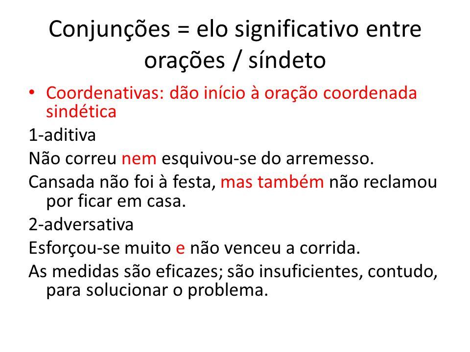 Conjunções = elo significativo entre orações / síndeto