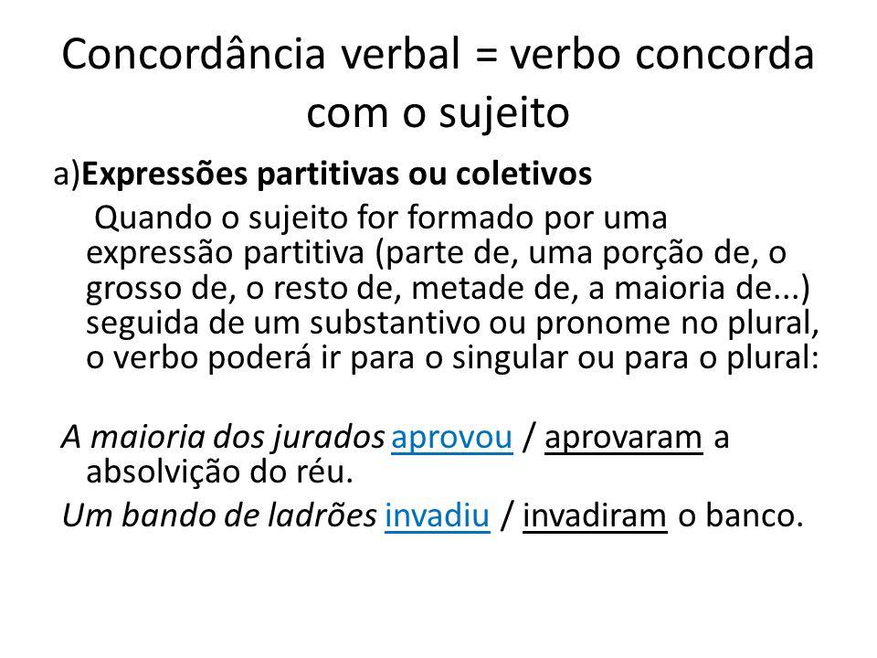 Concordância verbal = verbo concorda com o sujeito