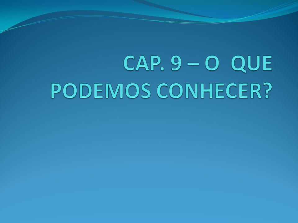 CAP. 9 – O QUE PODEMOS CONHECER