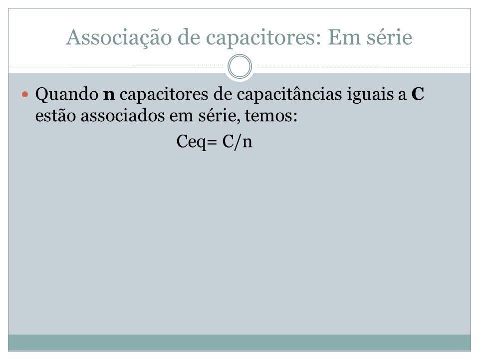 Associação de capacitores: Em série