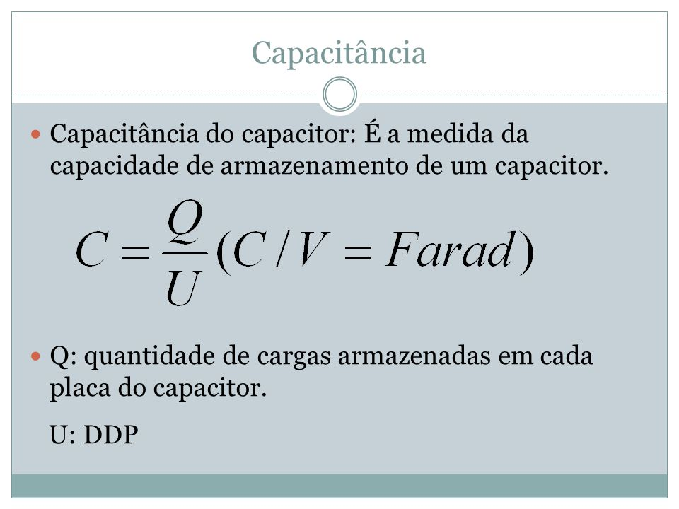 Capacitância Capacitância do capacitor: É a medida da capacidade de armazenamento de um capacitor.