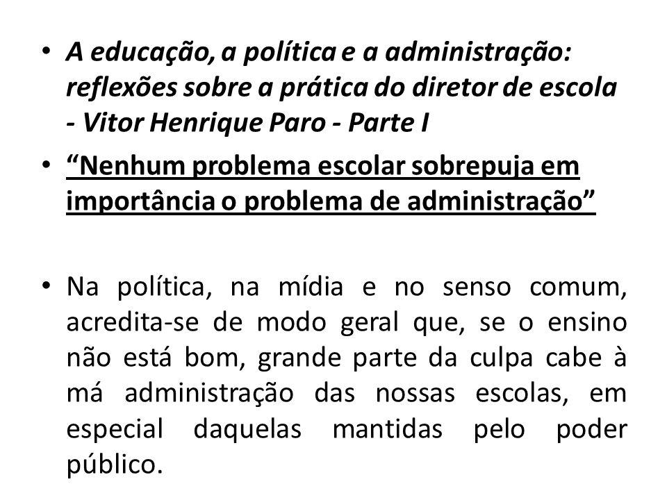 A educação, a política e a administração: reflexões sobre a prática do diretor de escola - Vitor Henrique Paro - Parte I
