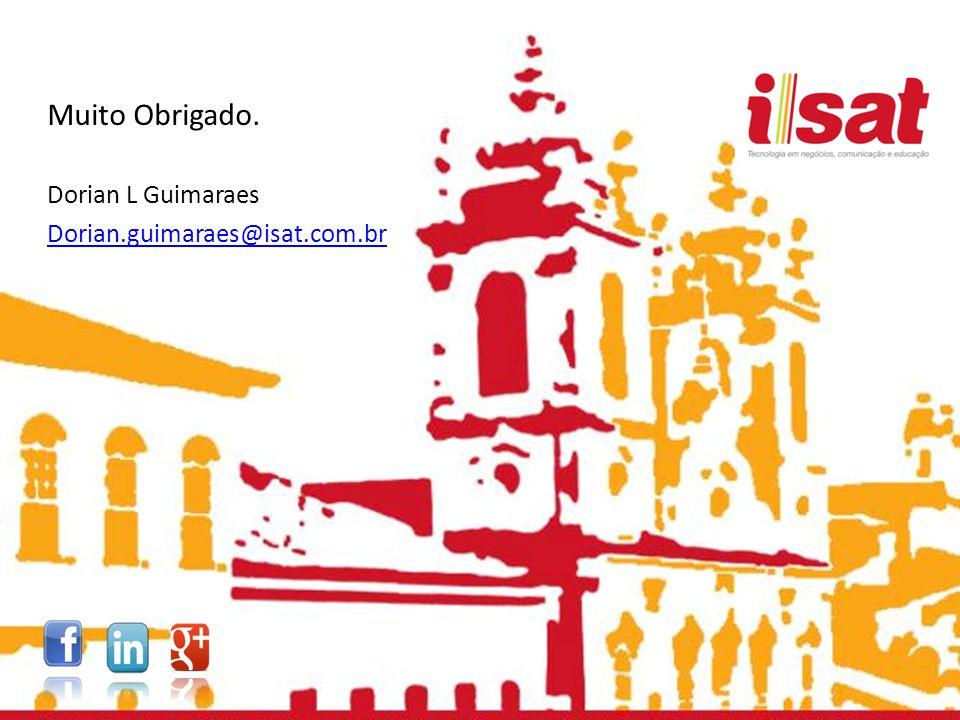 Muito Obrigado. Dorian L Guimaraes Dorian.guimaraes@isat.com.br