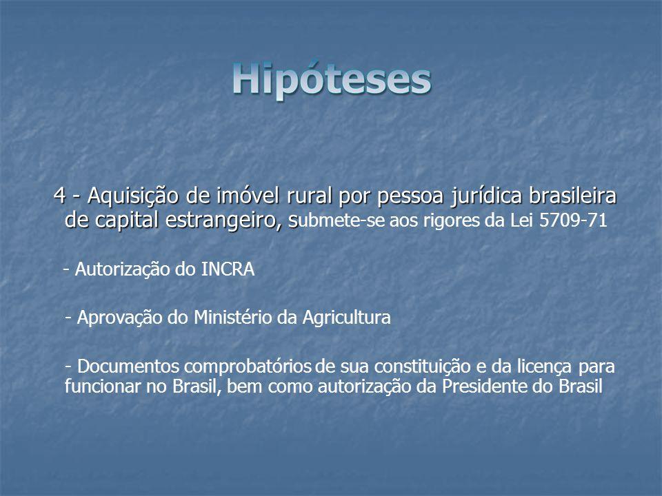 4 - Aquisição de imóvel rural por pessoa jurídica brasileira de capital estrangeiro, submete-se aos rigores da Lei 5709-71
