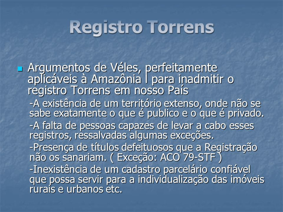 Registro Torrens Argumentos de Véles, perfeitamente aplicáveis à Amazônia l para inadmitir o registro Torrens em nosso País.