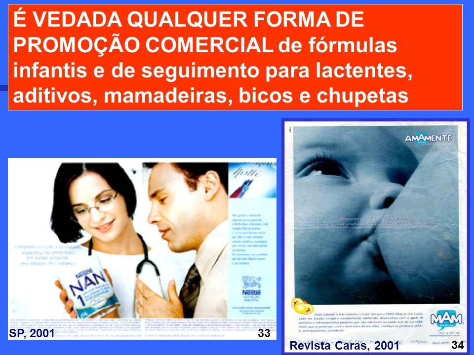 É VEDADA QUALQUER FORMA DE PROMOÇÃO COMERCIAL de fórmulas infantis e de seguimento para lactentes, aditivos, mamadeiras, bicos e chupetas