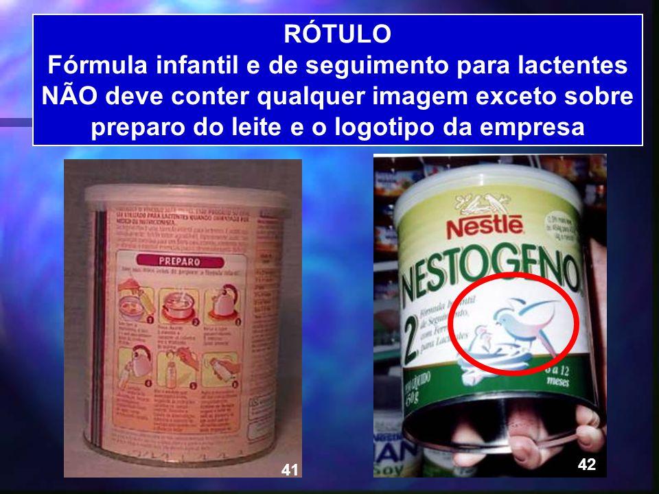 RÓTULO Fórmula infantil e de seguimento para lactentes NÃO deve conter qualquer imagem exceto sobre preparo do leite e o logotipo da empresa.