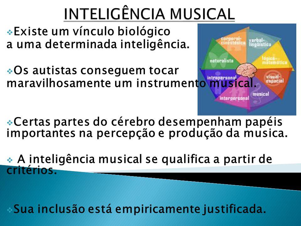 INTELIGÊNCIA MUSICAL Existe um vínculo biológico