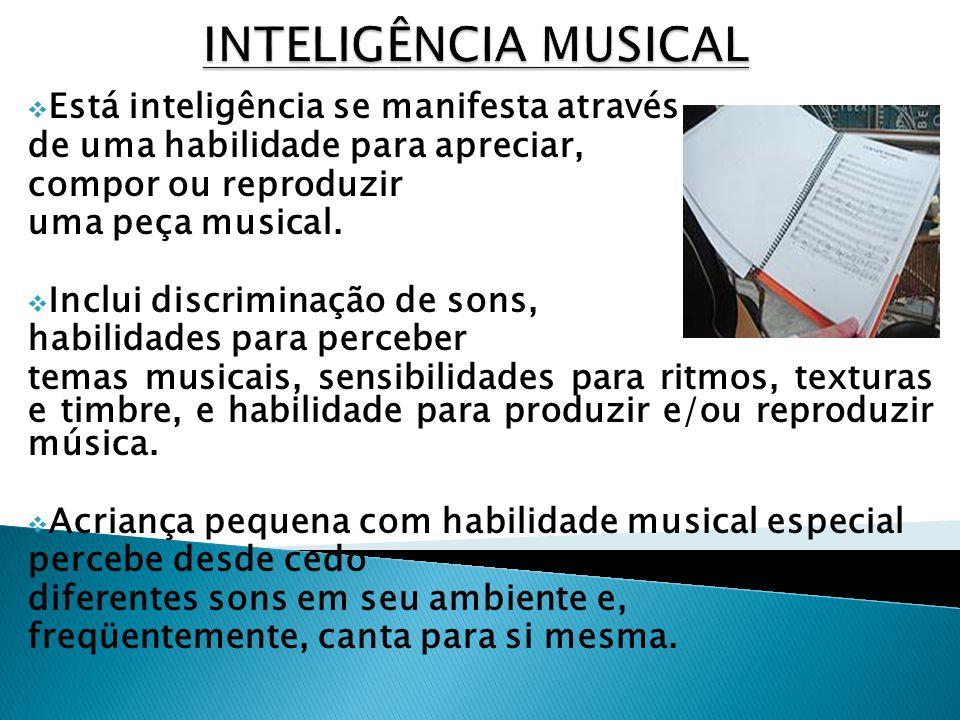 INTELIGÊNCIA MUSICAL Está inteligência se manifesta através
