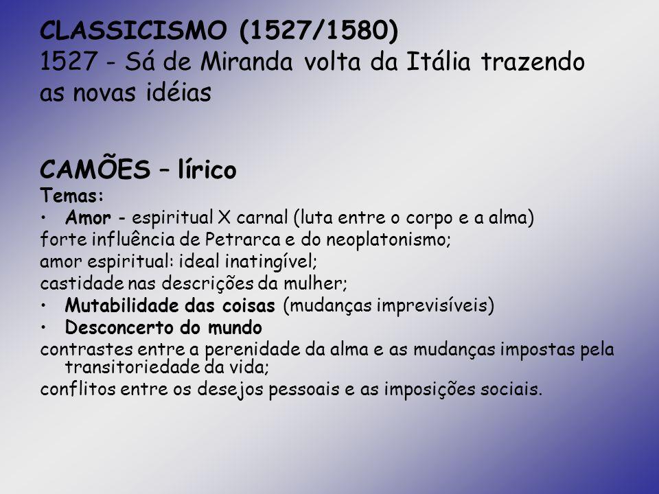 CLASSICISMO (1527/1580) 1527 - Sá de Miranda volta da Itália trazendo as novas idéias