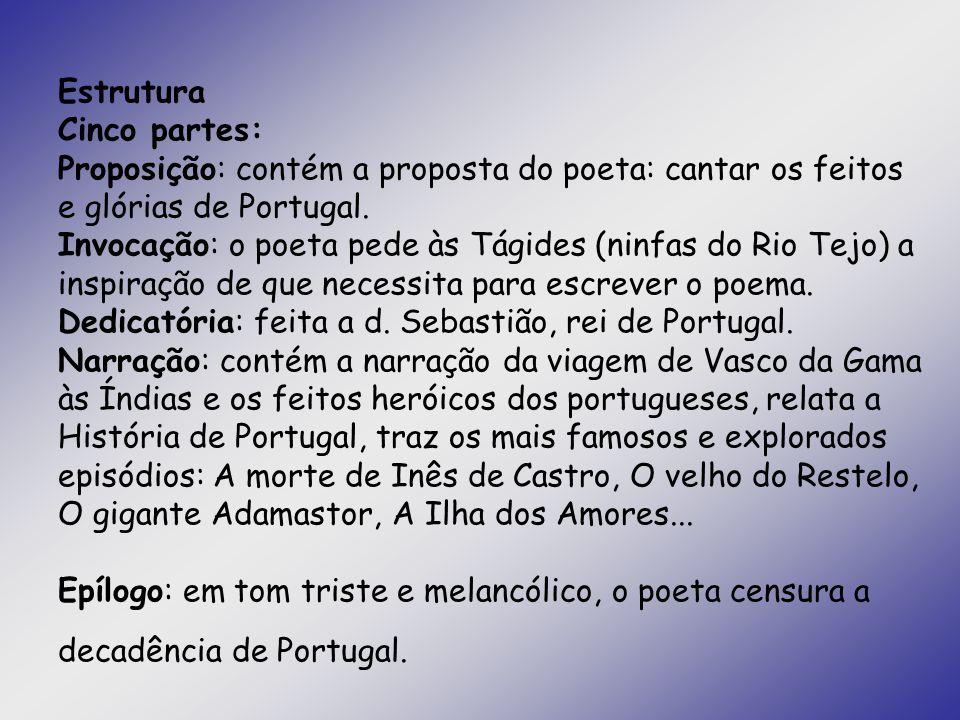 Estrutura Cinco partes: Proposição: contém a proposta do poeta: cantar os feitos e glórias de Portugal.