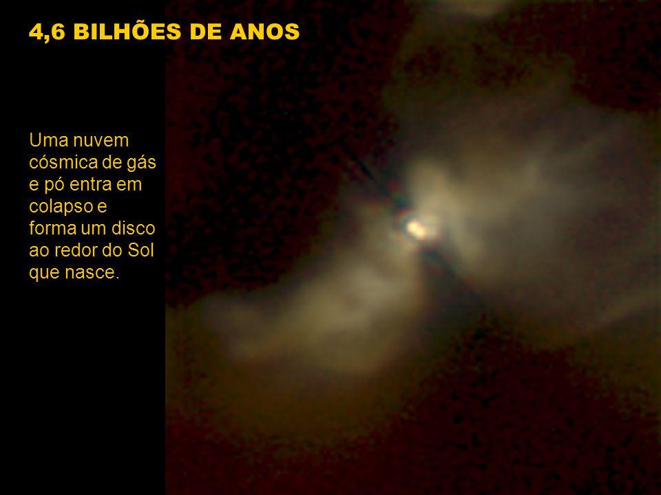 4,6 BILHÕES DE ANOS Uma nuvem cósmica de gás e pó entra em colapso e forma um disco ao redor do Sol que nasce.