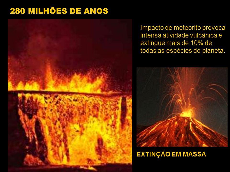 280 MILHÕES DE ANOS Impacto de meteorito provoca intensa atividade vulcânica e extingue mais de 10% de todas as espécies do planeta.