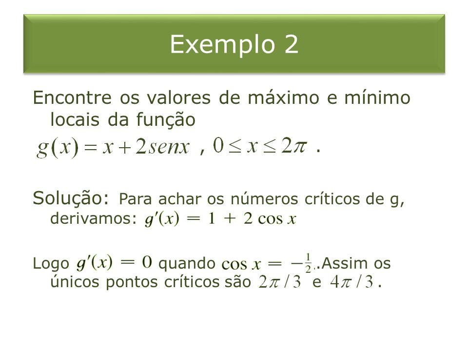 Exemplo 2 Encontre os valores de máximo e mínimo locais da função , .