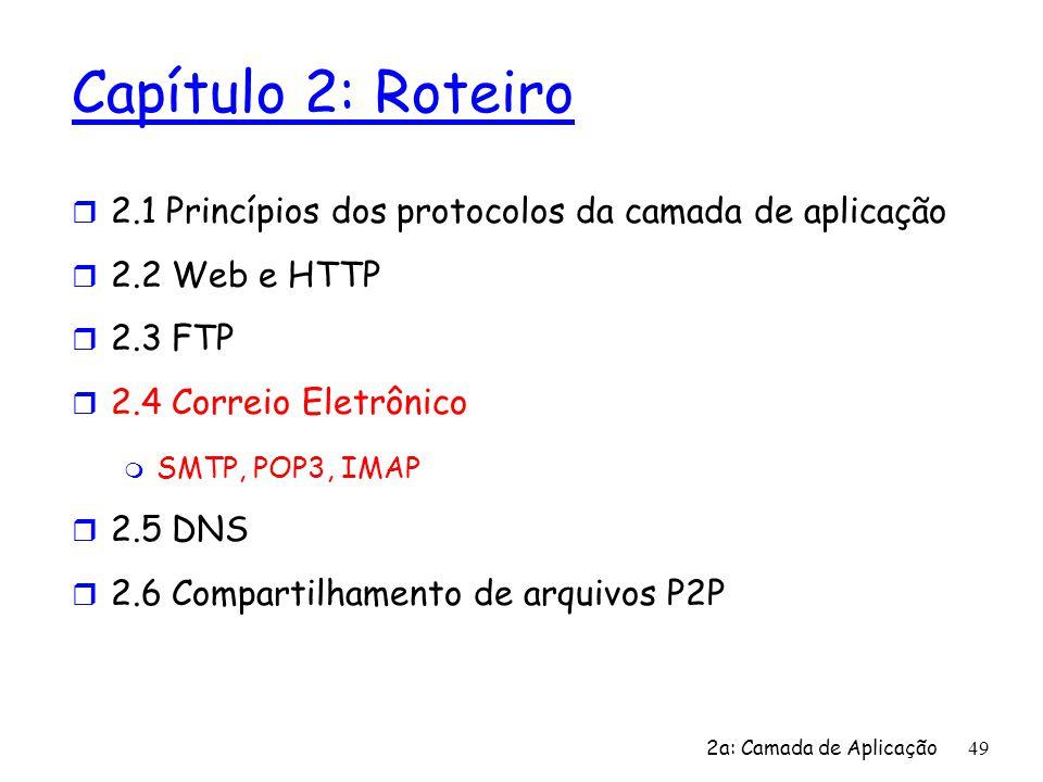 Capítulo 2: Roteiro 2.1 Princípios dos protocolos da camada de aplicação. 2.2 Web e HTTP. 2.3 FTP.